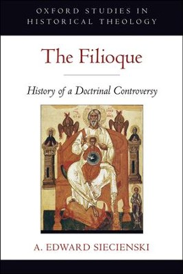 The Filioque: History of a Doctrinal Controversy  -     By: A. Edward Siecienski