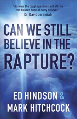 Can We Still Believe in the Rapture?  -     By: Ed Hindson, Mark Hitchcock