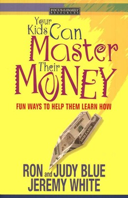 Your Kids Can Master Their Money: Fun Ways to Help Them Learn How  -     By: Ron Blue, Judy Blue, Jeremy White