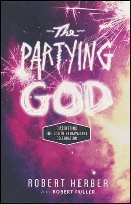 The Partying God: Discovering the God of Extravagant Celebration  -     By: Robert Herber