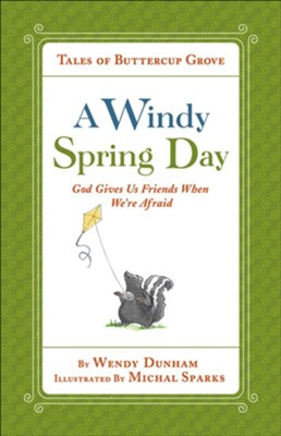 A Windy Spring Day: God Gives Us Friends When We're Afraid  -     By: Wendy Dunham     Illustrated By: Michal Sparks