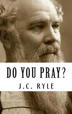 Do You Pray?  -     By: J.C. Ryle