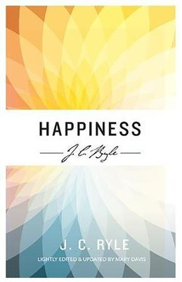 Happiness  -     By: J.C. Ryle