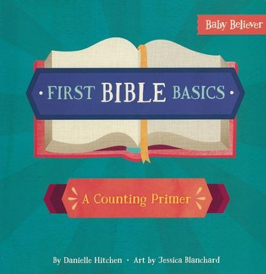 First Bible Basics: A Counting Primer  -     By: Danielle Hitchen, Jessica Blanchard