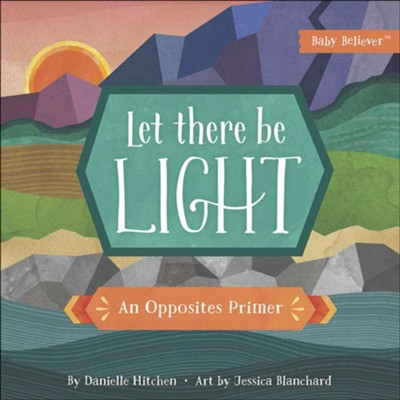 Let There Be Light: An Opposites Primer  -     By: Danielle Hitchen     Illustrated By: Jessica Blanchard