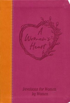A Woman's Heart: A Devotional for Women by Women   -