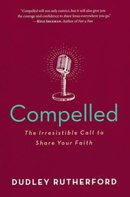 Compelled: The Irresistible Call to Share Your Faith   -     By: Dudley Rutherford