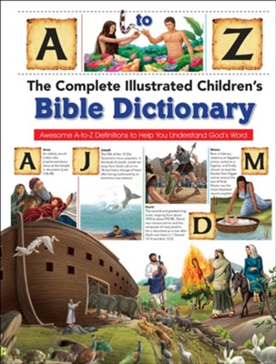 The Complete Illustrated Children's Bible Dictionary: Awesome A-to-Z Definitions to Help You Understand God's Word  -     By: Harvest House Publishers