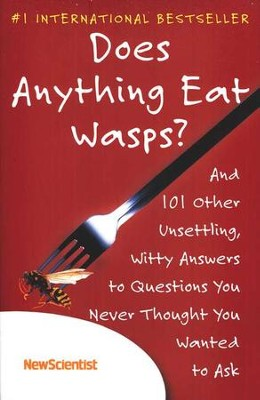 Does Anything Eat Wasps? And 101 Other Unsettling, Witty Answers to Questions You Never Thought You Wanted To Ask  -     By: NewScientist