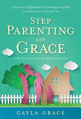 Stepparenting with Grace: A Devotional for Blended Families  -     By: Gayla Grace