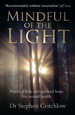 Mindful of the Light: Practical Help and Spiritual Hope for Mental Health  -     By: Stephen Critchlow