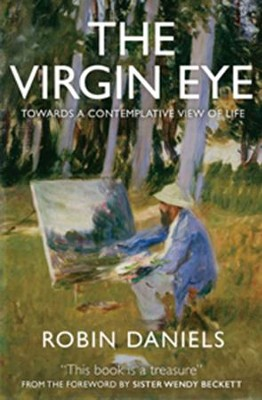 The Virgin Eye: A Path to Contemplative Seeing, Praying and Living  -     By: Robin Daniels
