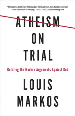 Atheism on Trial: Refuting the Modern Arguments Against God  -     By: Louis Markos