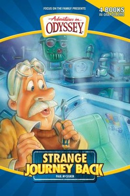 Adventures in Odyssey ® #1: Strange Journey Back Four Books in One Volume  -     By: Paul McCusker