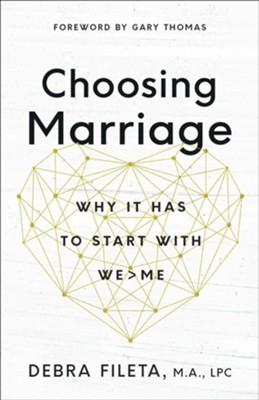 Choosing Marriage: Why It Has to Start with We>Me  -     By: Debra Fileta