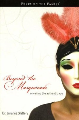 Beyond the Masquerade: Unveiling the Authentic You   -     By: Dr. Julianna Slattery