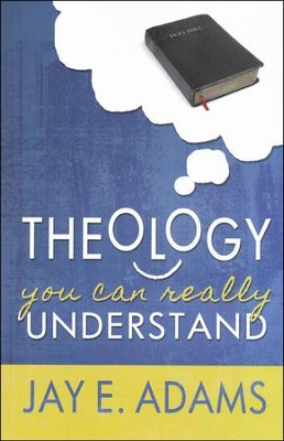 Theology You Can Really Understand   -     By: Jay E. Adams
