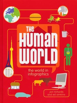 The Human World, The World in Infographics  -     By: Jon Richards, Ed Simkins