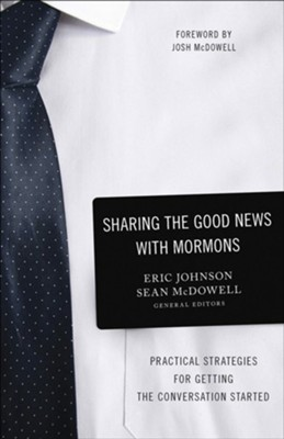 Sharing the Good News with Mormons: Practical Strategies for Getting the Conversation Started  -     Edited By: Sean McDowell, Eric Johnson     By: Edited by Eric Johnson & Sean McDowell