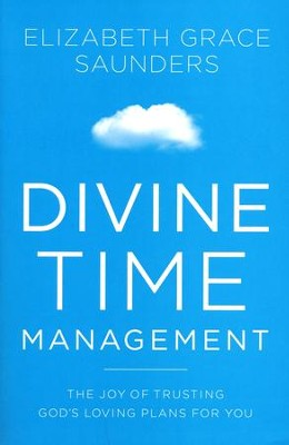 Divine Time Management: The Joy of Trusting God's  Loving Plans for You  -     By: Elizabeth Saunders