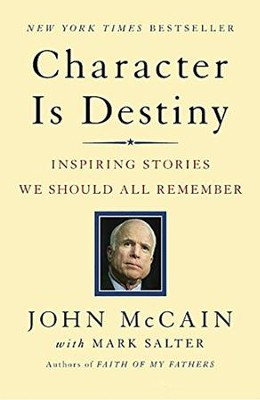 Character Is Destiny: Inspiring Stories We Should All Remember  -     By: John McCain