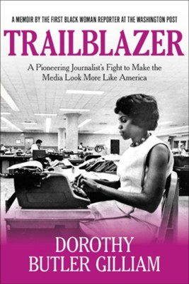 Trailblazer: A Pioneering Journalist's Fight to Make the Media Look More Like America - eBook  -     By: Dorothy Gilliam
