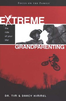Extreme Grandparenting: The Ride of Your Life!   -     By: Tim Kimmel, Darcy Kimmel