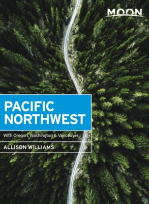 Moon Pacific Northwest: With Oregon, Washington & Vancouver - eBook  -     By: Allison Williams