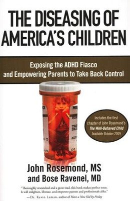 The Diseasing of America's Children: Exposing the ADHD Fiasco and Empowering Parents to Take Back Control  -     By: John Rosemond, Bose Ravenel