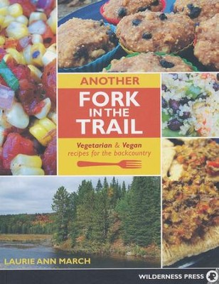 Another Fork in the Trail: Vegetarian & Vegan Recipes for the Backcountry  -     By: Laurie Ann March