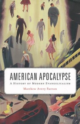 American Apocalypse: A History of Modern Evangelicalism  -     By: Matthew Avery Sutton