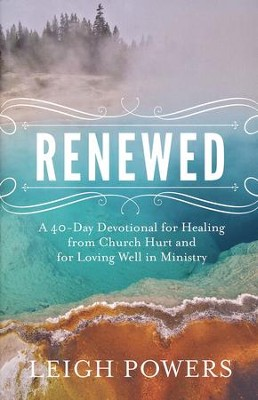 Renewed: A 40-Day Devotional For Healing From Church Hurt And For Loving Well In Ministry  -     By: Leigh Powers
