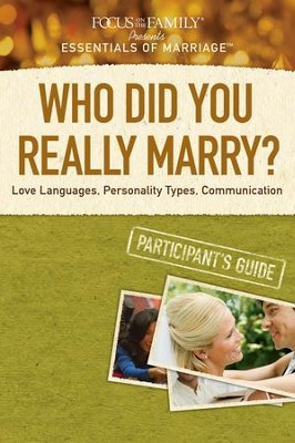 Focus on the Family presents Essentials of Marriage: Who Did You Really Marry? Participant's Guide  -