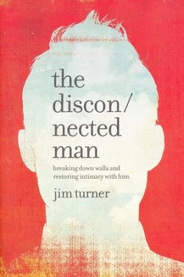 Disconnected Man: Breaking Down Walls and Restoring Intimacy With Him  -     By: Jim Turner