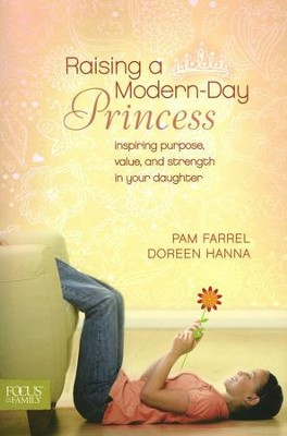 Raising a Modern-Day Princess: Inspiring Purpose,   Value, and Strength in Your Daughter  -     By: Pam Farrel, Doreen Hanna