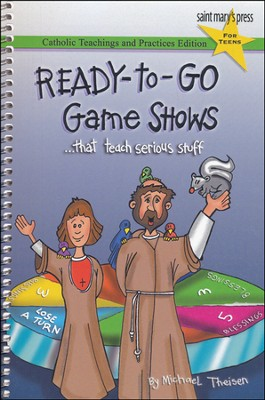 Ready-to-Go Game Shows...that teach serious stuff: Catholic Teachings and Practices Edition for Teens  -     By: Michael Theisen