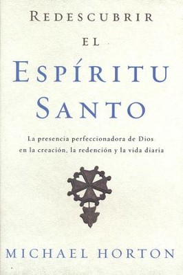 Redescubrir el Espiritu Santo (Rediscovering the Holy Spirit)  -     By: Michael Horton
