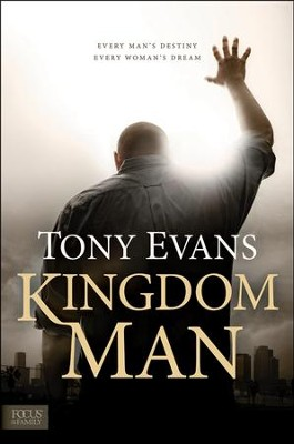 Kingdom Man: Every Man's Destiny, Every Woman's Dream - Hardcover   -     By: Dr. Tony Evans
