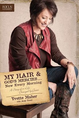My Hair and God's Mercies . . . New Every Morning: A Story of a Life Changed by Grace  -     By: Yvette Maher, Amy Tracy