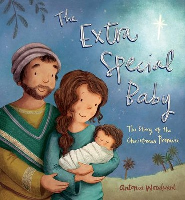 The Extra Special Baby: The Story of the Christmas Promise  -     By: Antonia Woodward