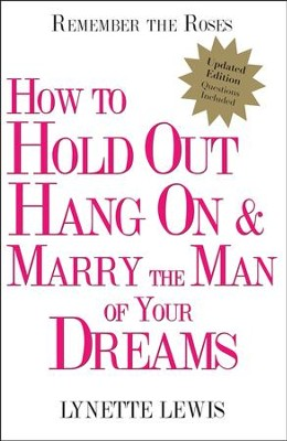 Remember the Roses: How to Hold Out, Hang On, and Marry the Man of Your Dreams  -     By: Lynette Lewis