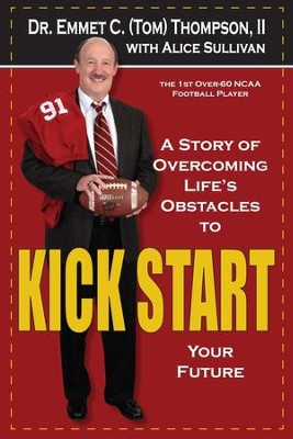 Kick Start: A Story of Overcoming Life's Obstacles to ( Kick Start ) Your Future  -     By: Dr. Emmet C. Thompson II