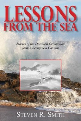 Lessons from the Sea: Stories of the Deadliest Occupation from a Bering Sea Captain  -     By: Steven R. Smith