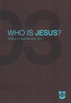 TrueU 03: Who Is Jesus? Building the Comprehensive Case -  Discussion Guide  -     By: Focus on the Family