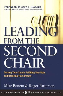 Leading from the Second Chair: Serving Your Church, Fulfilling Your Role, and Realizing Your Dreams  -     By: Mike Bonem, Roger Patterson