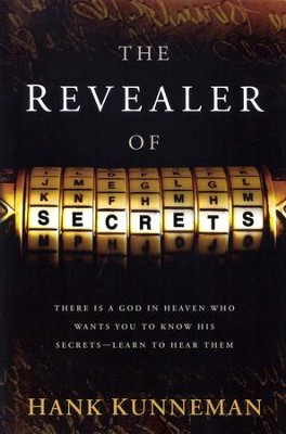Revealer of Secrets: There is a God in heaven who wants you to know His secrets - learn to hear them  -     By: Hank Kunneman