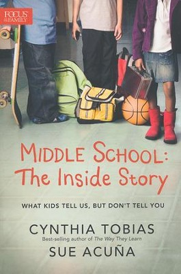 Middle School: The Inside Story--What Kids Tell Us, but Don't Tell You  -     By: Cynthia Ulrich Tobias, Sue Acuna