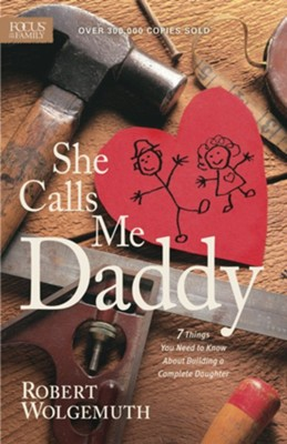 She Calls Me Daddy: 7 Things You Need to Know About Building a Complete Daughter  -     By: Robert Wolgemuth