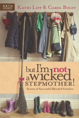 But I'm NOT a Wicked Stepmother! Secrets of Successful Blended Families  -     By: Kathi Lipp, Carol Boley