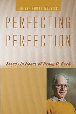 Perfecting Perfection: Essays in Honor of Henry D. Rack  -     Edited By: Robert Webster